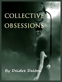 """Collective Obsessions Saga"" by Deborah O'Toole writing as Deidre Dalton."