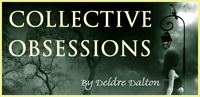 "Official web site of the ""Collective Obsessions Saga"" by Deidre Dalton (aka Deborah O'Toole)"