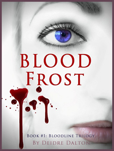 """Bloodfrost"" by Deborah O'Toole writing as Deidre Dalton is the first book in the Bloodline Trilogy."