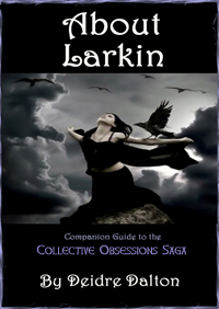 """About Larkin"" is a companion guide to the Collective Obsessions Saga by Deidre Dalton. Download your free copy today!"