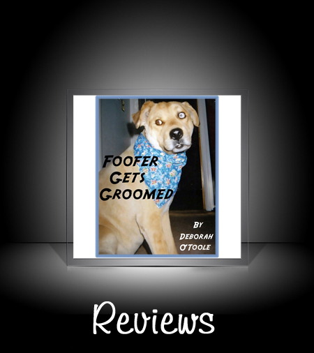 "Book Reviews: ""Foofer Gets Groomed"" by Deborah O'Toole"