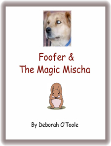 """Foofer & the Magic Mischa"" by Deborah O'Toole"